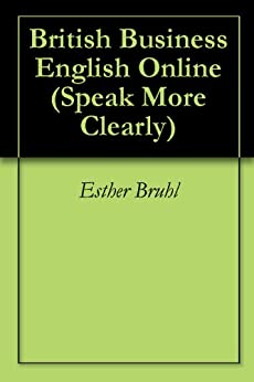 British Business English Online (Speak More Clearly) (English Edition) par [Bruhl, Esther]