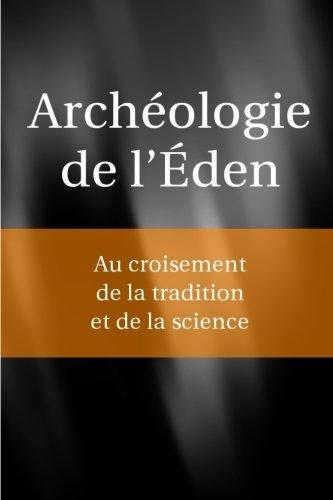Archéologie de l'Eden: Au croisement de la tradition et de la science par Anthropologie Globale