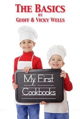 [ My First Cookbooks the Basics: An Introduction to Cooking Wells, Geoff ( Author ) ] { Paperback } 2012
