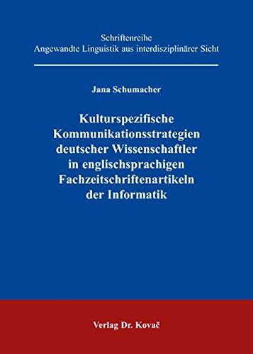 Kulturspezifische Kommunikationsstrategien deutscher Wissenschaftler in englischsprachigen Fachzeitschriftenartikeln der Informatik (Angewandte Linguistik aus interdisziplinärer Sicht)