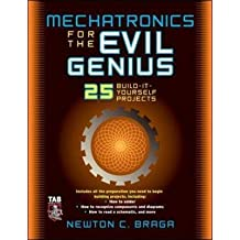 [Mechatronics for the Evil Genius: 25 Build-it-yourself Projects] (By: Newton C. Braga) [published: November, 2005]