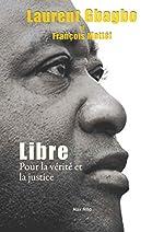 Libre - Pour la vérité et la justice de Laurent Gbagbo