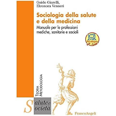 Sociologia della salute e della medicina. Manuale per le professioni mediche, sanitarie e sociali (Salute e società. Teoria e metodologia)