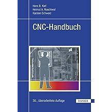 CNC-Handbuch: CNC, DNC, CAD, CAM, FFS, SPS, RPD, LAN, CNC-Maschinen, CNC-Roboter, Antriebe, Energieeffizienz, Werkzeuge, Industrie 4.0, ... Normen, Simulation, Fachwortverzeichnis