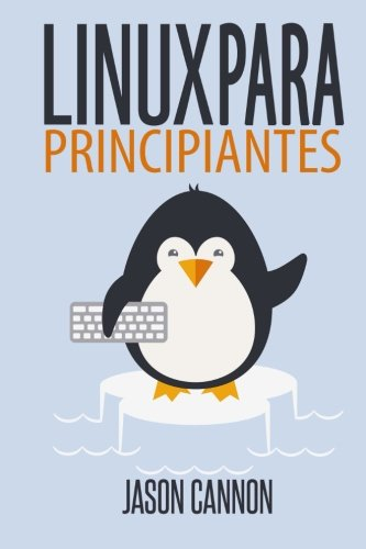Linux para principiantes: Una introducción al sistema operativo Linux y la línea de comandos por Jason Cannon