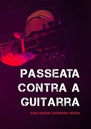 Passeata contra a Guitarra (Portuguese Edition) eBook: Moreira ...
