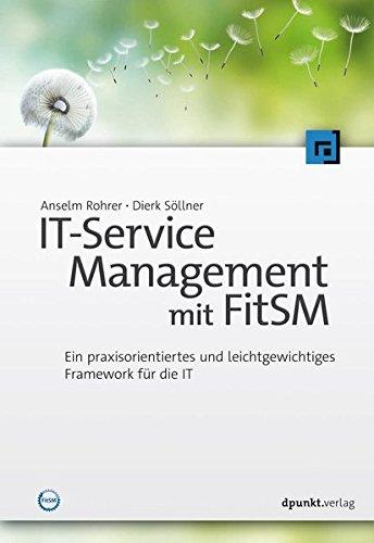 IT-Service Management mit FitSM: Ein praxisorientiertes und leichtgewichtiges Framework fürdie IT