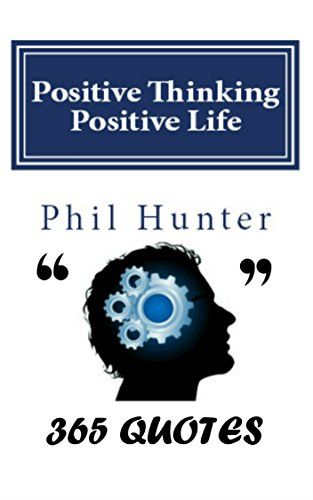Positive Thinking Positive Life: 365 Quotes: 365 Positive, Motivational and Inspiration Quotes for Your Daily Habits book cover