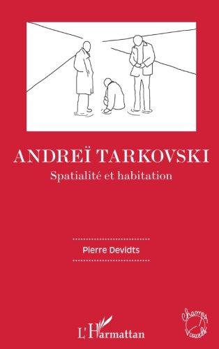 Andreï Tarkovski: Spatialité et habitation par Pierre Devidts