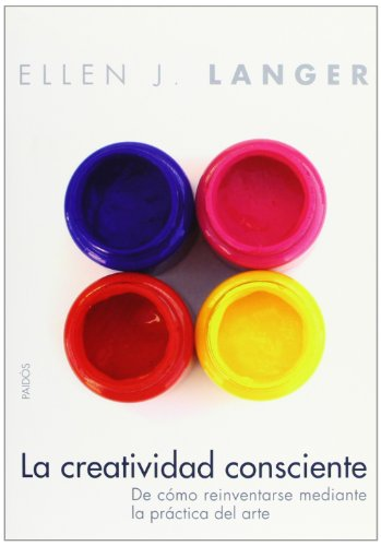 La creatividad consciente: De cómo reinventarse mediante la práctica del arte: 232 (Divulgación-Autoayuda)