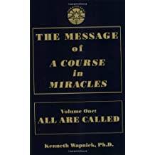 The Message of 'A Course in Miracles': All Are Called, Few Choose to Listen by Kenneth Wapnick (1997-06-01)
