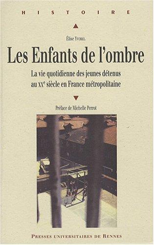 Les enfants de l'ombre : La vie quotidienne des jeunes détenus au XXe siècle en France métropolitaine