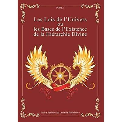 Les lois de l'univers ou les bases de l'existence de la hiérarchie divine : Tome 1