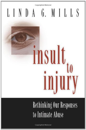 Insult to Injury: Rethinking our Responses to Intimate Abuse por Linda G. Mills