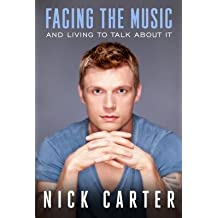[(Facing the Music and Living to Talk About it)] [Author: Nick Carter] published on (September, 2013)