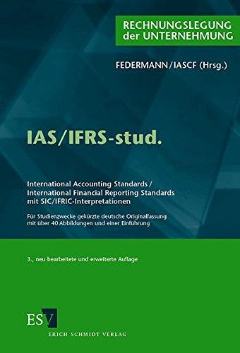 IAS/IFRS-stud.: International Accounting Standards/International Financial Reporting Standards mit SIC/IFRIC-Interpretationen Für Studienzwecke ... mit über 40 Abbildungen und einer Einführung