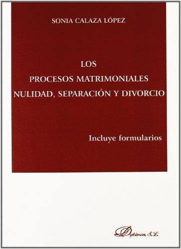 Los procesos matrimoniales. Nulidad, separación y divorcio: Incluye formularios por Sonia Calaza López