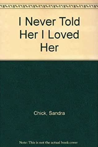 book cover of I Never Told Her I Loved Her