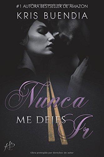 Nunca me dejes ir: Volume 2 (Bilogía Nunca me dejes)