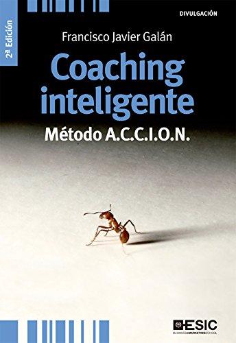 Coaching inteligente. Método A.C.C.I.O.N (Divulgación) por Francisco Javier Galán