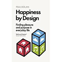 [(Happiness by Design: Finding Pleasure and Purpose in Everyday Life)] [Author: Paul Dolan] published on (August, 2014)
