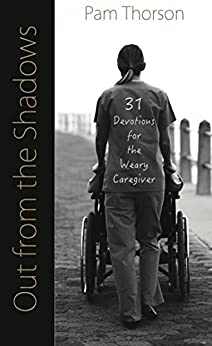 Out from the Shadows: Devotions for Caregivers (English Edition) de [Thorson, Pam]