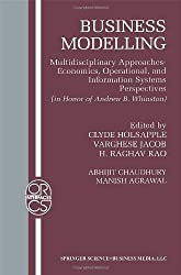 Business Modelling: Multidisciplinary Approaches Economics, Operational, and Information Systems Perspectives: Multidisciplinary Approaches - ... Research/Computer Science Interfaces Series)