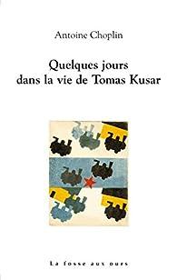 Quelques jours dans la vie de Tomas Kusar par Choplin