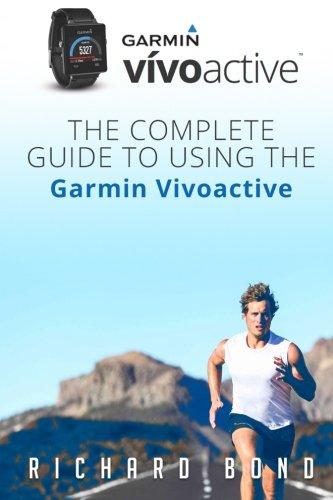 Price comparison product image Garmin Vivoactive: The Complete Guide to Using the Garmin Vivoactive