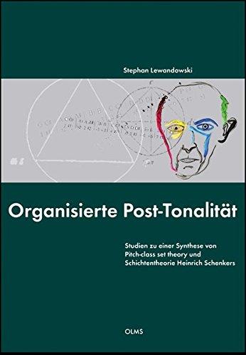 Organisierte Post-Tonalität: Studien zu einer Synthese von Pitch-class set theory und Schichtentheorie Heinrich Schenkers.