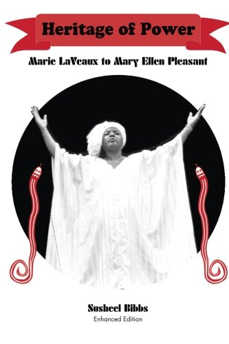 Heritage of Power: Marie LaVeaux to Mary Ellen Pleasant (Enhanced Edition) por Susheel Bibbs PhD