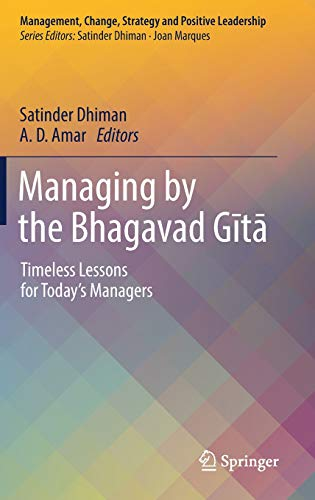 Managing by the Bhagavad Gītā: Timeless Lessons for Today\'s Managers (Management, Change, Strategy and Positive Leadership)