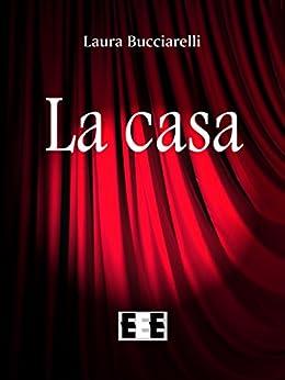 La casa (Fuoridallequinte) (Italian Edition) by [Bucciarelli, Laura]