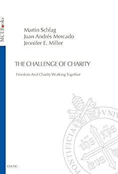 The Challenge of Charity: Freedom And Charity Working Together di [Schlag, Martin, Mercado, Juan Andrés, Miller, Jennifer E.]