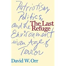 The Last Refuge: Patriotism, Politics, and the Environment in an Age of Terror (Hardback) - Common