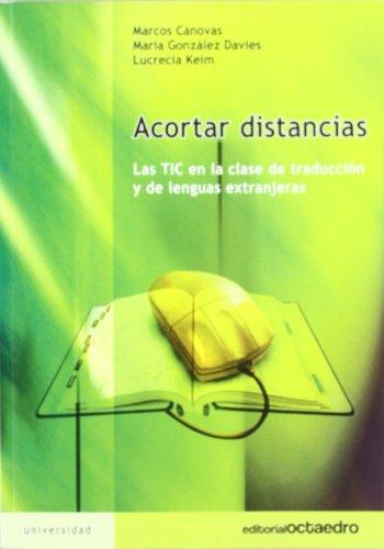 Acortar distancias: Las TIC en la clase de traducción y de lenguas extranjeras (Educación - Psicopedagogía) por Marcos Cánovas Mendez