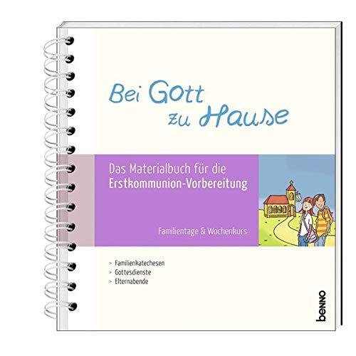 Bei Gott zu Hause: Das Materialbuch für die Erstkommunion-Vorbereitung – Familientage & Wochenkurs