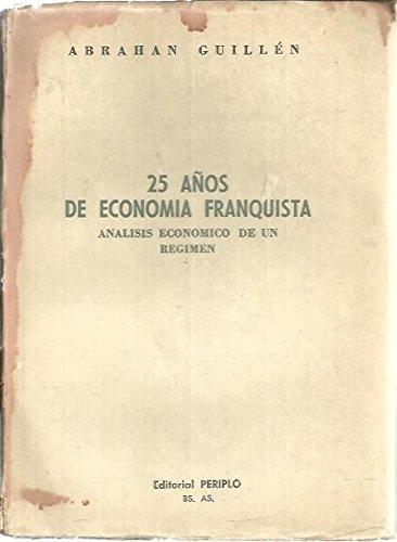 25 AÑOS DE ECONOMIA FRANQUISTA. ANALISIS ECONOMICO DE UN REGIMEN.