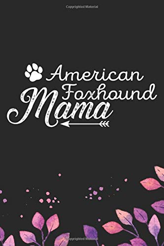 American Foxhound Mama: Cool American Foxhound Dog Mom Journal Notebook – American Foxhound Puppy Lover Gifts – Funny American Foxhound Dog Mum Gifts … Foxhound Owner Gifts. 6 x 9 in 120 pages