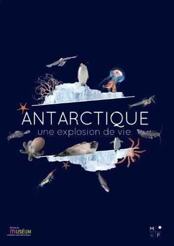 Antarctique, une explosion de vie : Exposition présentée au Muséum d'Histoire naturelle du Havre du 13 avril 2013 au 9 mars 2014 et au Pavillon des sciences de Montbéliard à partir de mai 2014 par Muséum Histoire naturelle Havr