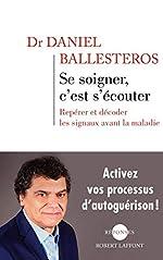 Se soigner, c'est s'écouter de Daniel BALLESTEROS