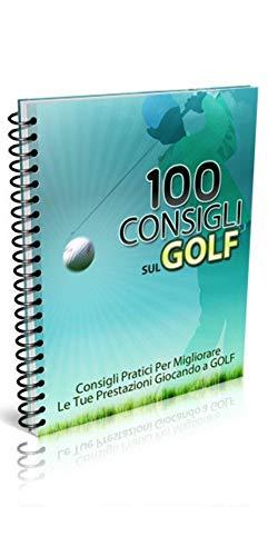 100 Consigli sul Golf: Come innamorarsi di uno sport ed essere immersi nella natura