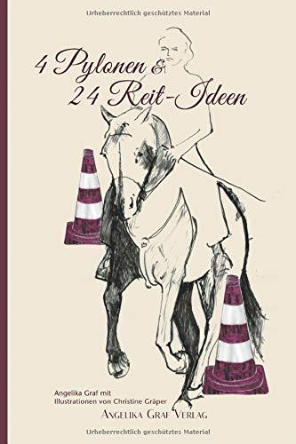 4 Pylonen & 24 Reit-Ideen: Pferde gesunderhaltend  & einfallsreich gymnastizieren (E-Book-Reit-Ideen) por Angelika Graf