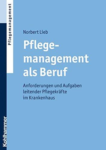 Pflegemanagement als Beruf: Anforderungen und Aufgaben leitender Pflegekräfte im Krankenhaus