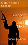 Terrorism and Social Media: How ISIS is Fueled by Facebook and Twitter, and How to Stop it. (English Edition)