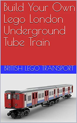 Build Your Own Lego London Underground Tube Train (British Lego Transport Book 9) (English Edition)