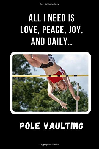 All I Need Is Love, Peace, Joy, And Daily Pole Vaulting: Novelty Lined Notebook / Journal To Write In Perfect Gift Item (6 x 9 inches) (Hat Guard Englisch)