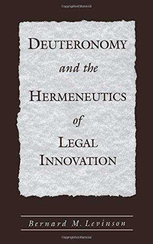 Deuteronomy and the Hermeneutics of Legal Innovation by Bernard M. Levinson (1998-01-01)