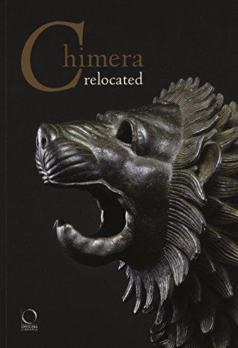 Chimera relocated. Vincere il mostro. Catalogo della mostra (Firenze, 28 marzo-27 aprile 2017). Ediz. illustrata