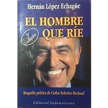 El Hombre Que Rie: Biografia Politica de Carlos Federico Ruckauf by Hernan Lo...